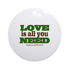 LOVE IS ALL YOU NEED Ornament (Round)