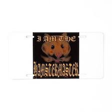 I AM THE HAMSTERMASTER Aluminum License Plate