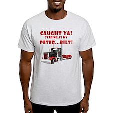 CAUGHT ya! Staring at my PETER! T-Shirt