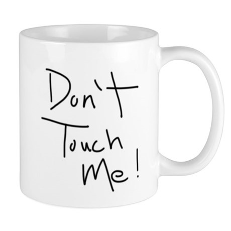 Don't Touch Me! Mug
