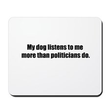 My Dog Listens To Me More Than Politicians Do Mous