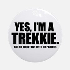 Yes I'm a Trekkie - Ornament (Round)