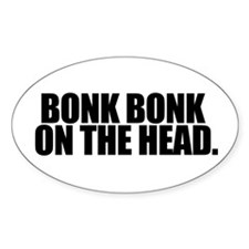 Bonk Bonk on the Head - Oval Decal