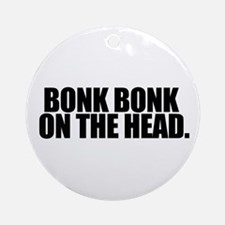 Bonk Bonk on the Head - Ornament (Round)