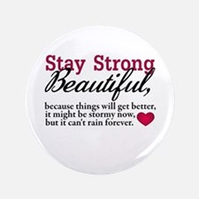 "Stay Strong Beautiful 3.5"" Button"