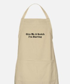 Gimme A Scotch, I'm Starving Apron