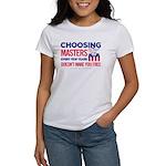 Choosing Masters Women's T-Shirt
