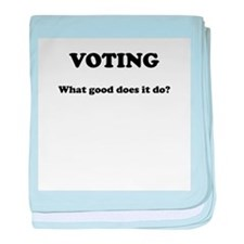 Voting - What Good Does It Do baby blanket