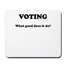Voting - What Good Does It Do Mousepad