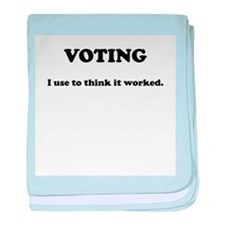 Voting - I Use To Think It Worked baby blanket