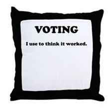 Voting - I Use To Think It Worked Throw Pillow