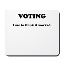 Voting - I Use To Think It Worked Mousepad