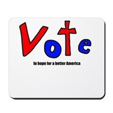 Vote - In Hope For A Better America Mousepad