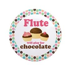 """Flute Will Play For Chocolate 3.5"""" Button"""