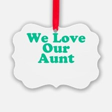 We Love Our Aunt Ornament