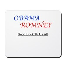 ObamaRomney - Good Luck To Us All Mousepad