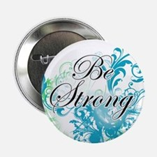 "Be Strong 2.25"" Button"