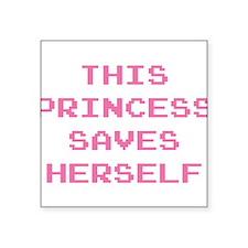 "This Princess Saves Herself Square Sticker 3"" x 3"""