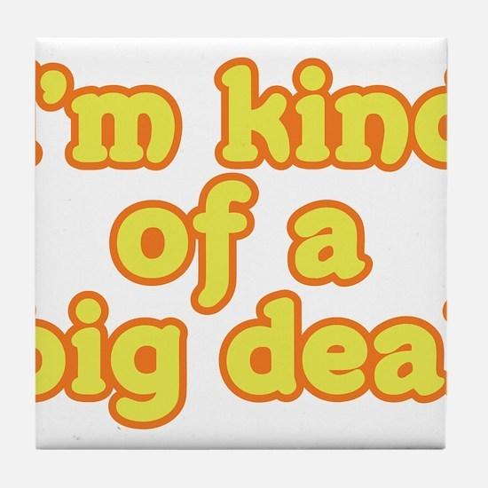 I'm Kind Of A Big Deal Tile Coaster
