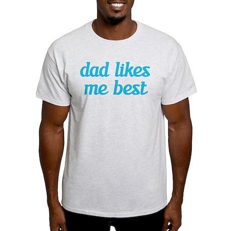 Dad Likes Me Best Light T-Shirt