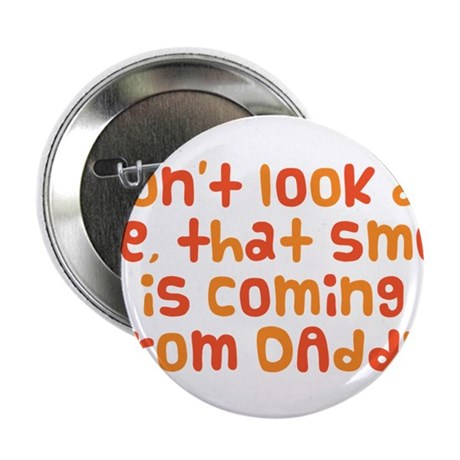 """Smell Is Coming From Daddy 2.25"""" Button"""