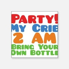 "Party My Crib 2 AM BYOB Square Sticker 3"" x 3"""