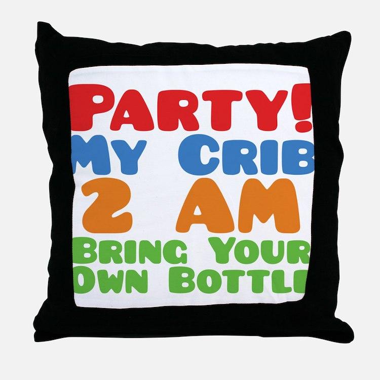 Party My Crib 2 AM BYOB Throw Pillow