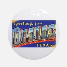 Dallas Texas Greetings Ornament (Round)