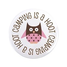 """Camping Is A Hoot 3.5"""" Button"""