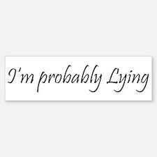 I'm Probably Lying Bumper Bumper Bumper Sticker