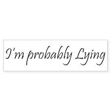 I'm Probably Lying Bumper Bumper Sticker