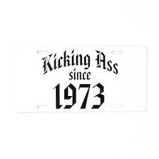 Kicking Ass Since 1973 Aluminum License Plate