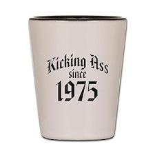 Kicking Ass Since 1975 Shot Glass
