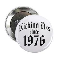 """Kicking Ass Since 1976 2.25"""" Button"""