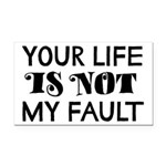 Your Life Is Not My Fault Rectangle Car Magnet