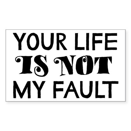 Your Life Is Not My Fault Sticker (Rectangle)