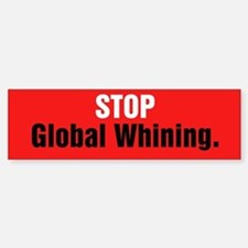 Stop Global Whining Bumper Bumper Sticker
