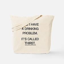 Drinking Problem THIRST Tote Bag