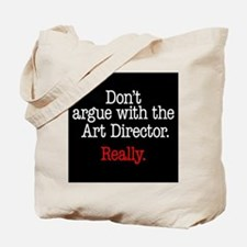 Don't argue with the Art Director. Tote Bag