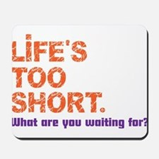 Life's Too Short Mousepad