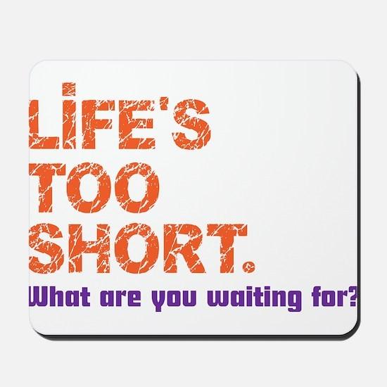 Life's Too Short Mousepad