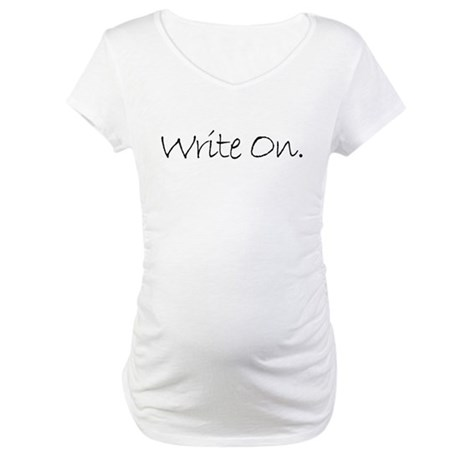 Write On (Ver 4) Maternity T-Shirt