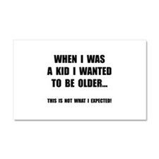 Wanted To Be Older Car Magnet 20 x 12