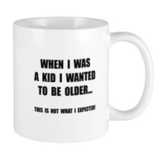 Wanted To Be Older Mug