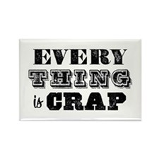 Everything is Crap Rectangle Magnet