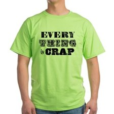Everything is Crap T-Shirt