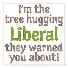 "Tree Hugging Liberal Square Car Magnet 3"" x 3"