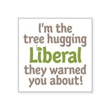 "Tree Hugging Liberal Square Sticker 3"" x 3&qu"