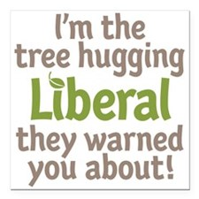 "Tree Hugging Liberal Square Car Magnet 3"" x 3"