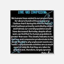 """Love and Compassion, Dalai Lama Square Sticker 3"""""""